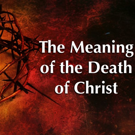 meaning-of-the-death-of-christ